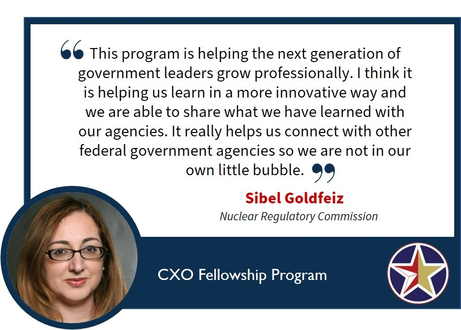 "Image with a quote saying, ""this program is helping the next generation of government leaders grow professionally. I think it is helping us learn in a more innovative way and we are able to share what we have learned with our agencies. It really helps us connect with other Federal Government agencies so we are not in our own little bubble."" Sible Goldfeiz, Nuclear Regulatory Commission."