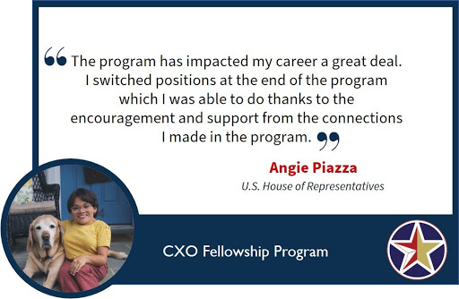 "Image with a quote saying, ""The program has impacted my career a great deal. I switched positions at the end of the program which I was able to do thanks to the encouragement and support from the connections I made in the program."" Angie Piazza, U.S. House of Representatives."
